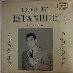 Love To İstanbul Lütfi Güneri (İmzalı) Plak